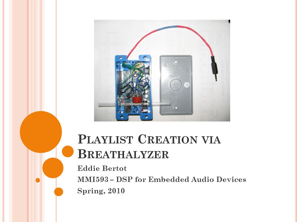 P LAYLIST C REATION VIA B REATHALYZER Eddie Bertot MMI593 – DSP for Embedded Audio Devices Spring, 2010