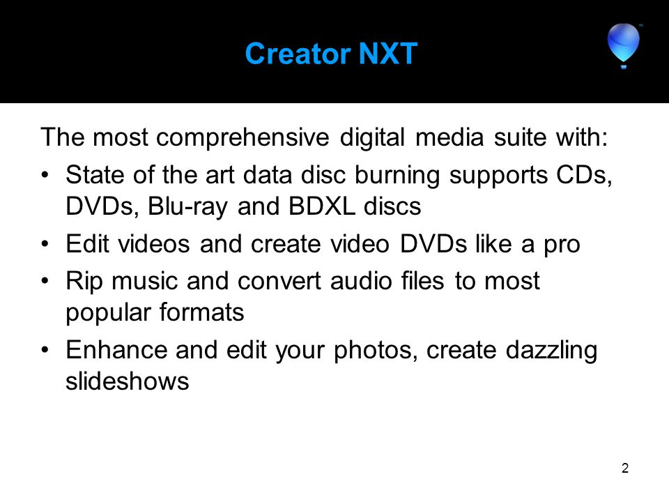 New in Creator NXT 3 FastFlick movies and slideshows –Create and share a multimedia project in just 3 steps Live Screen Capture –Record what you are doing onscreen, then edit and share as a video.