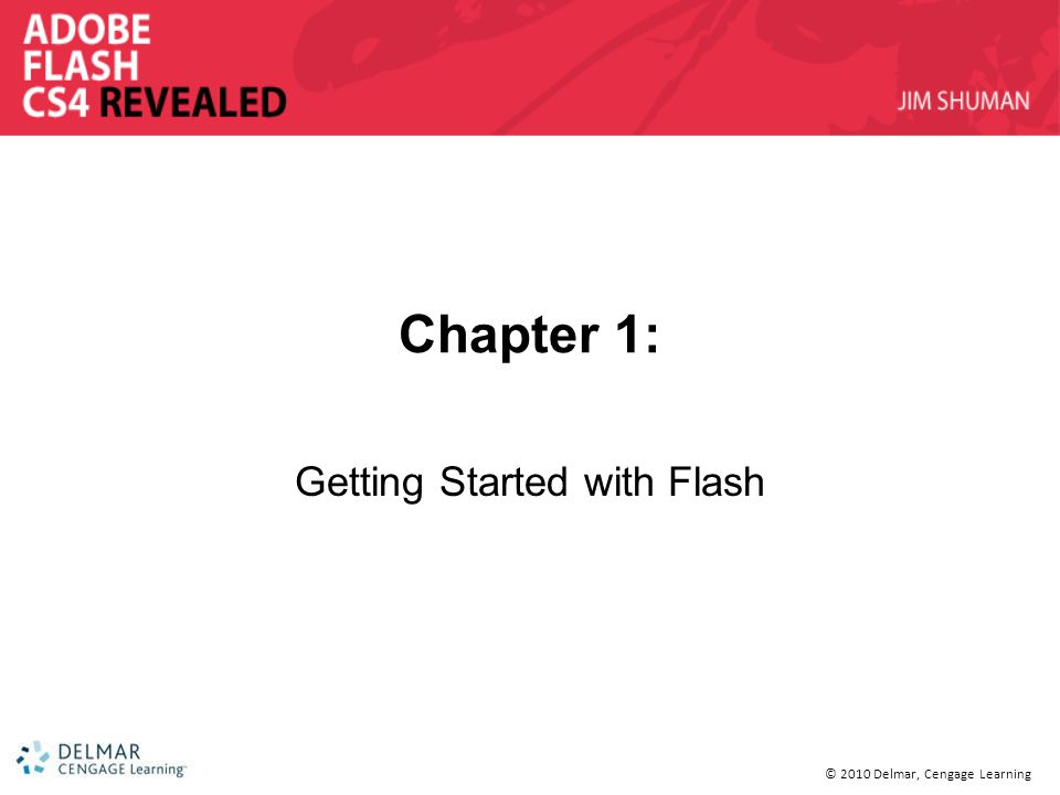 © 2010 Delmar, Cengage Learning Chapter 1: Getting Started with Flash