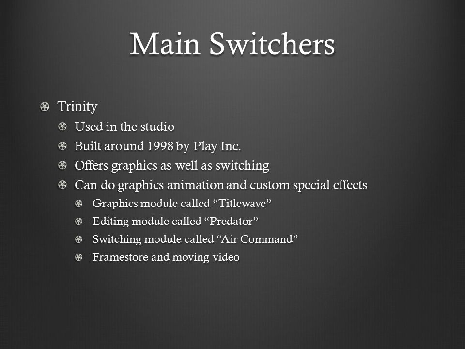 Main Switchers Trinity Used in the studio Built around 1998 by Play Inc.