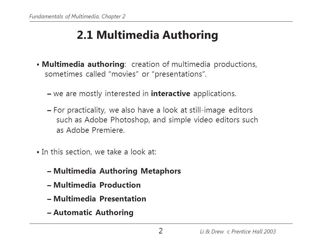 Fundamentals of Multimedia, Chapter 2 – Multimedia Authoring Metaphors 1.