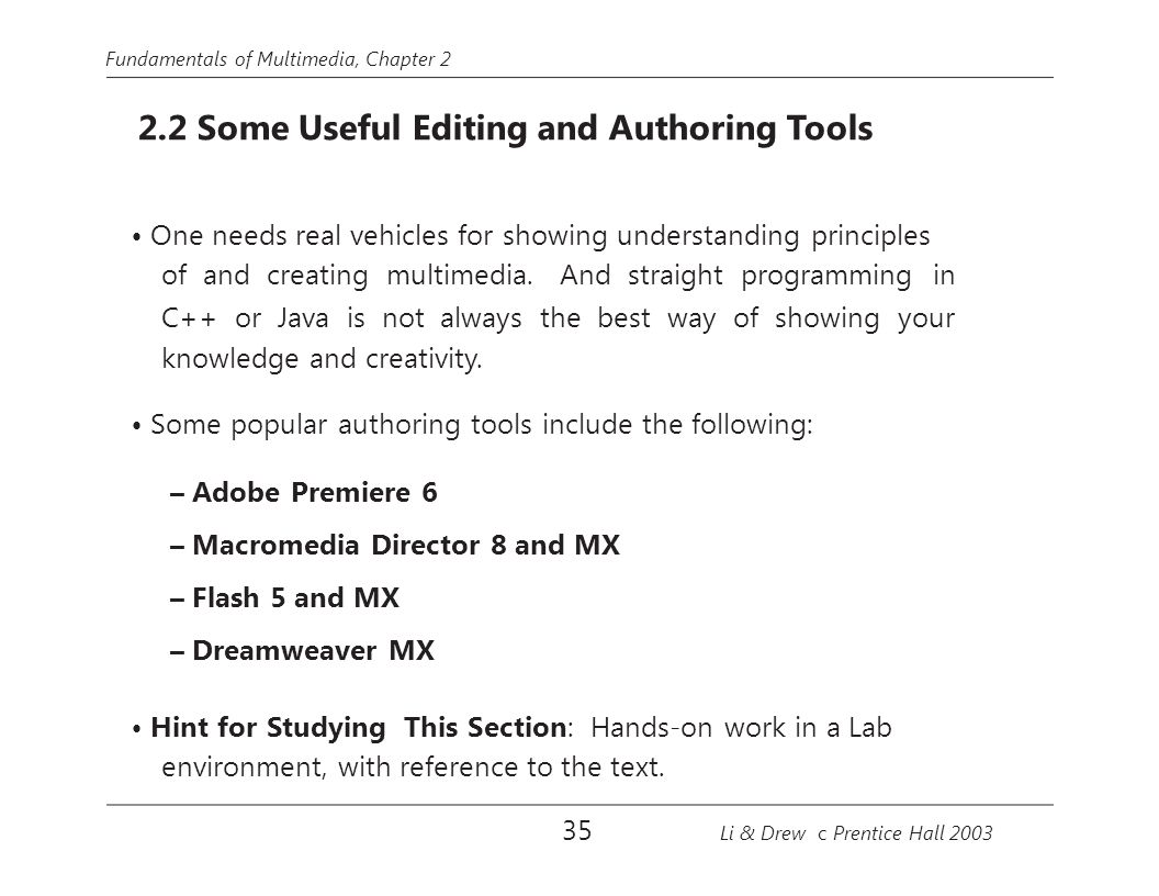 Fundamentals of Multimedia, Chapter 2 2.2 Some Useful Editing and Authoring Tools One needs real vehicles for showing understanding principles of and