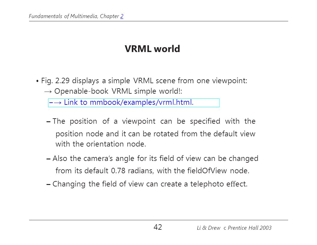 Fundamentals of Multimedia, Chapter 22 VRML world Fig. 2.29 displays a simple VRML scene from one viewpoint: → Openable-book VRML simple world!: − → L