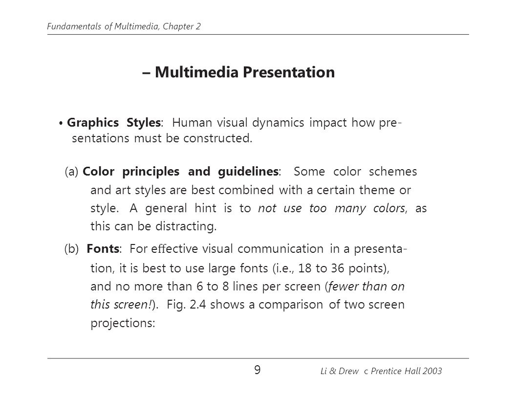 Fundamentals of Multimedia, Chapter 2 – Multimedia Presentation Graphics Styles: Human visual dynamics impact how pre- sentations must be constructed.