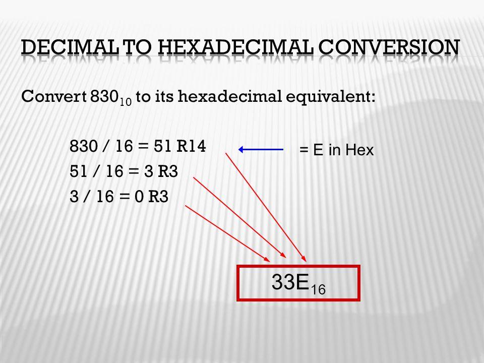 Convert 830 10 to its hexadecimal equivalent: 830 / 16 = 51 R14 51 / 16 = 3 R3 3 / 16 = 0 R3 33E 16 = E in Hex