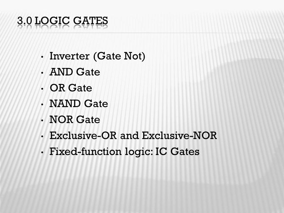 Inverter (Gate Not) AND Gate OR Gate NAND Gate NOR Gate Exclusive-OR and Exclusive-NOR Fixed-function logic: IC Gates