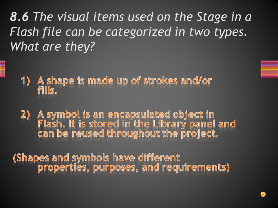 8.6 The visual items used on the Stage in a Flash file can be categorized in two types. What are they?
