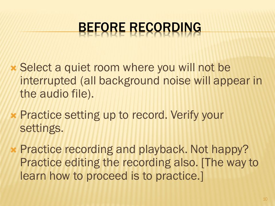  Select a quiet room where you will not be interrupted (all background noise will appear in the audio file).