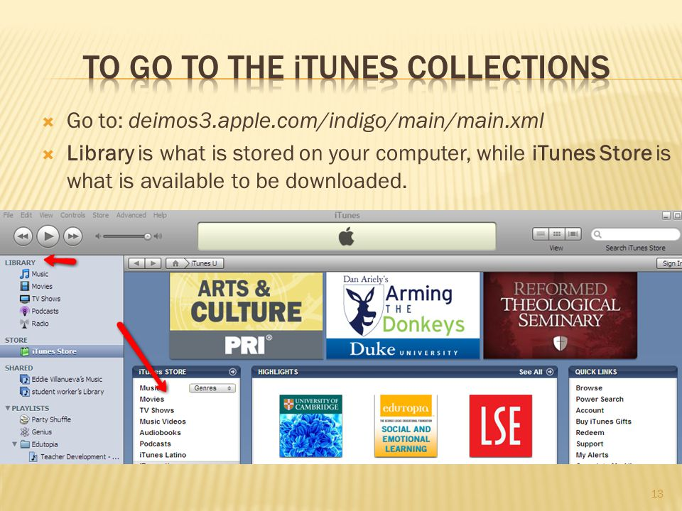  Go to: deimos3.apple.com/indigo/main/main.xml  Library is what is stored on your computer, while iTunes Store is what is available to be downloaded.