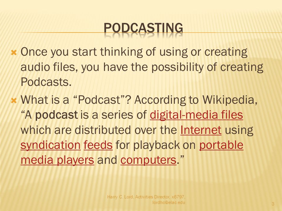  Once you start thinking of using or creating audio files, you have the possibility of creating Podcasts.