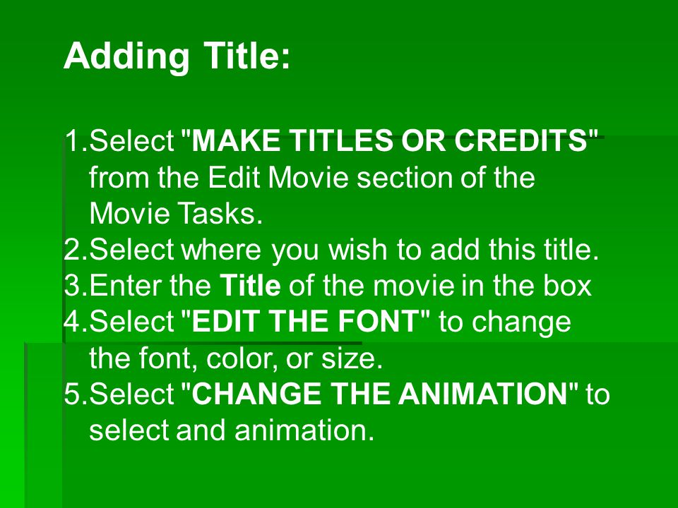 Adding Title: 1.Select MAKE TITLES OR CREDITS from the Edit Movie section of the Movie Tasks.