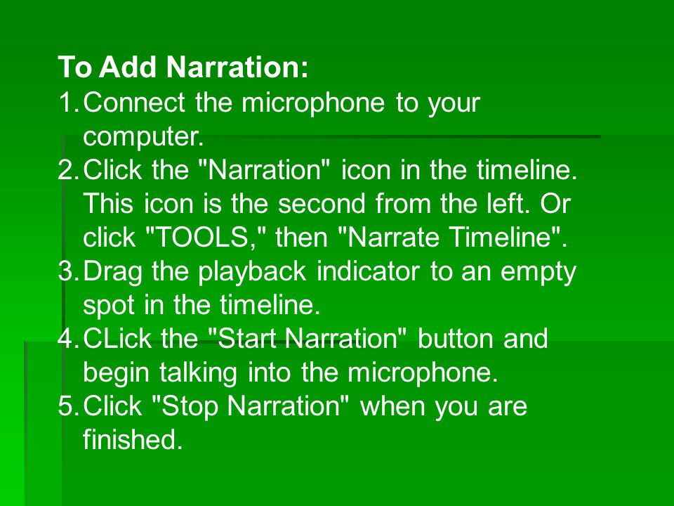 To Add Narration: 1.Connect the microphone to your computer.
