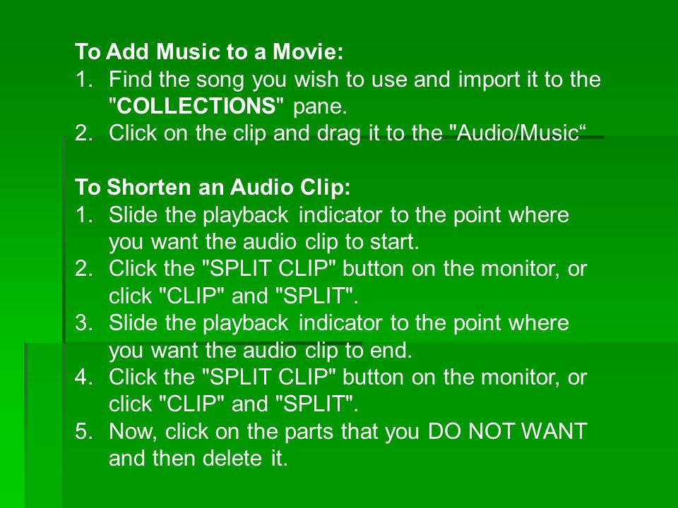 To Add Music to a Movie: 1.Find the song you wish to use and import it to the COLLECTIONS pane.