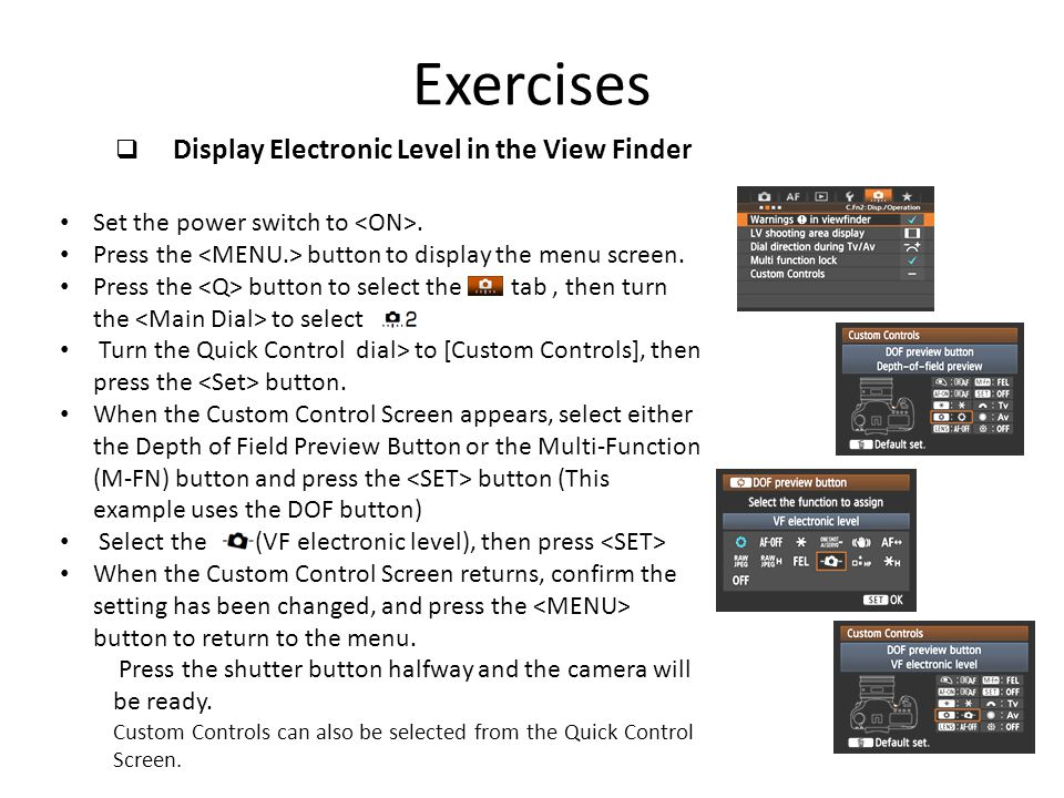 Exercises  Display Electronic Level in the View Finder Set the power switch to. Press the button to display the menu screen. Press the button to sele