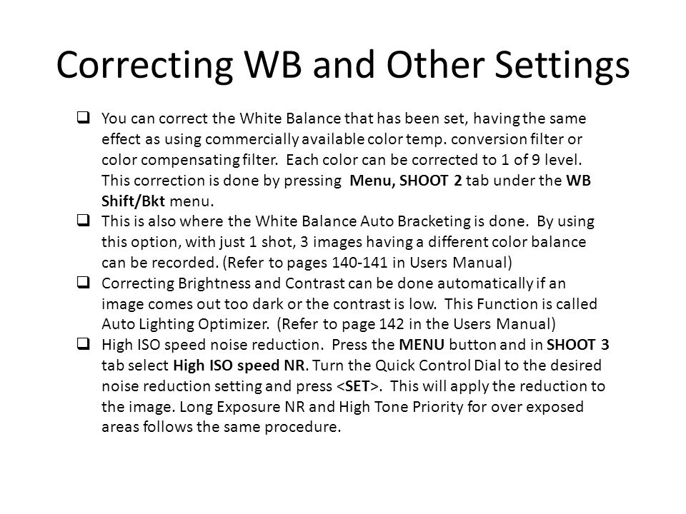 Correcting WB and Other Settings  You can correct the White Balance that has been set, having the same effect as using commercially available color t