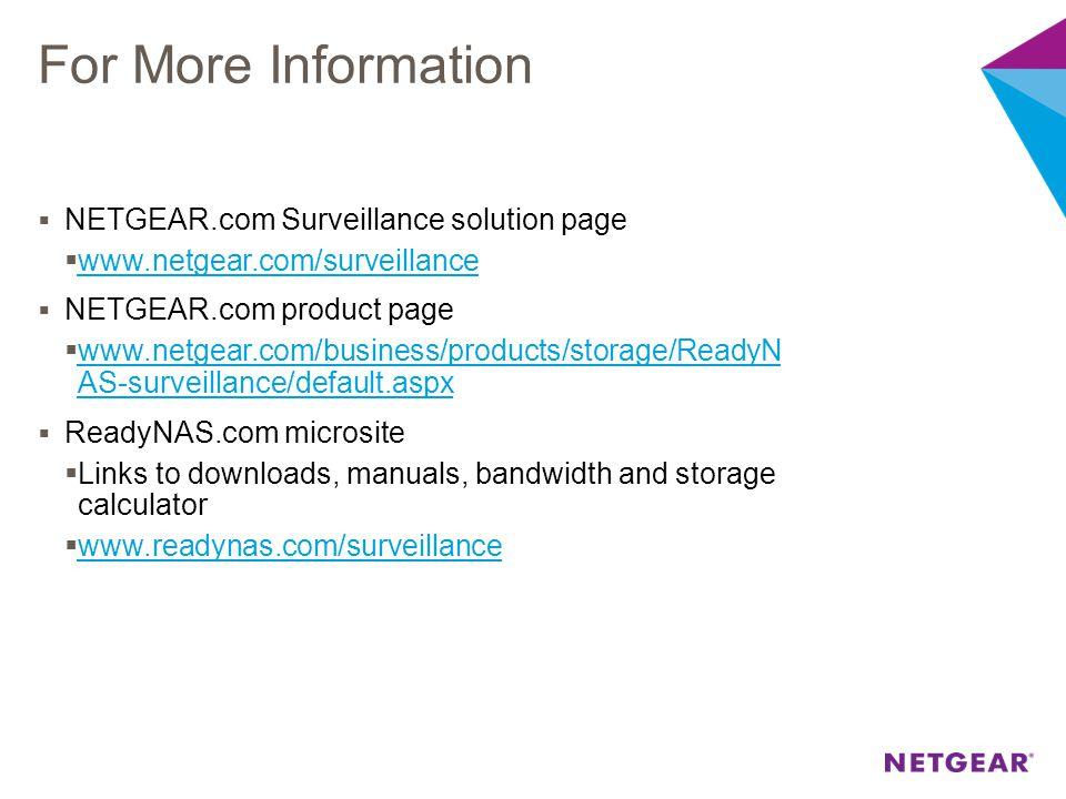 For More Information  NETGEAR.com Surveillance solution page  www.netgear.com/surveillance www.netgear.com/surveillance  NETGEAR.com product page 