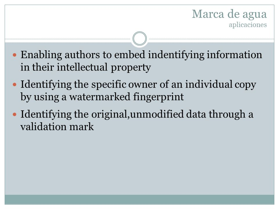 Marca de agua aplicaciones Enabling authors to embed indentifying information in their intellectual property Identifying the specific owner of an indi