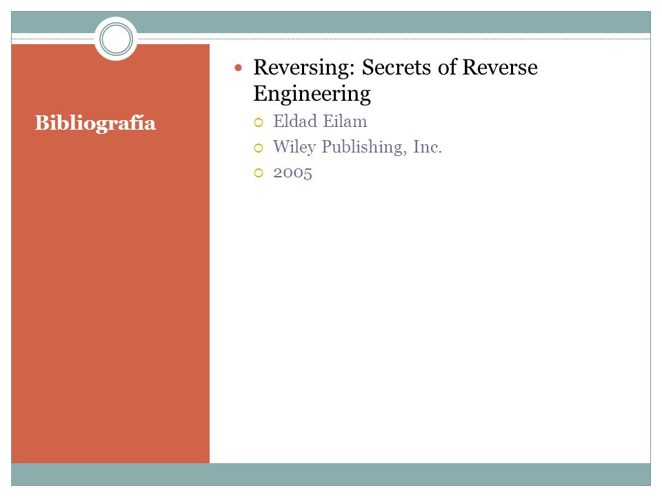 Bibliografía Reversing: Secrets of Reverse Engineering  Eldad Eilam  Wiley Publishing, Inc.  2005