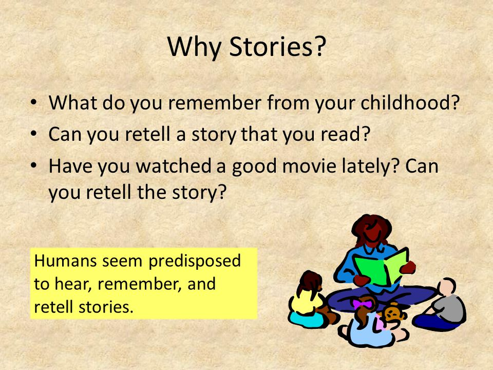 Why Stories.What do you remember from your childhood.