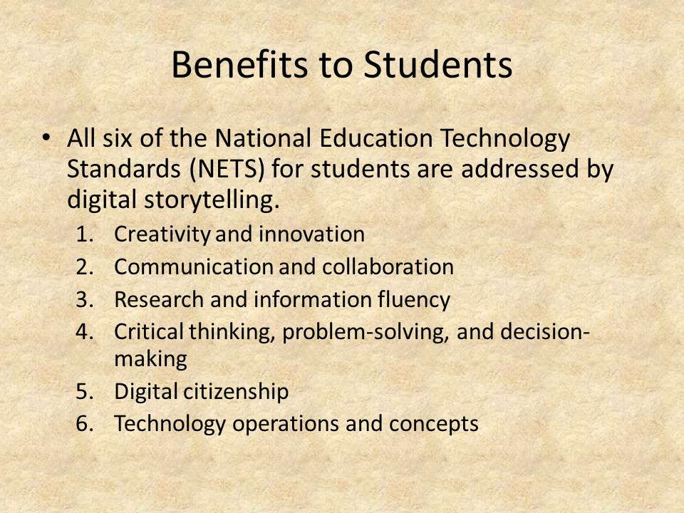 Benefits to Students All six of the National Education Technology Standards (NETS) for students are addressed by digital storytelling.