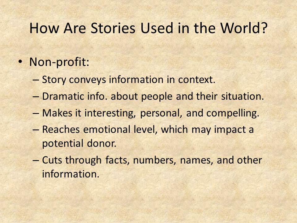 How Are Stories Used in the World. Non-profit: – Story conveys information in context.