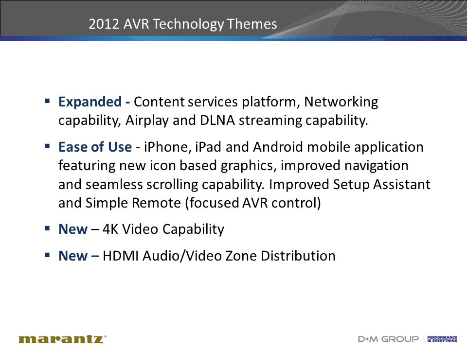 3 2012 AVR Technology Themes  Expanded - Content services platform, Networking capability, Airplay and DLNA streaming capability.