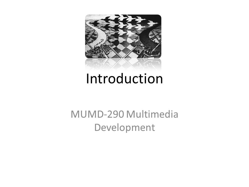 Introduction MUMD-290 Multimedia Development