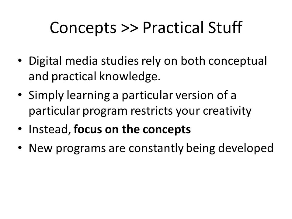Concepts >> Practical Stuff Digital media studies rely on both conceptual and practical knowledge.