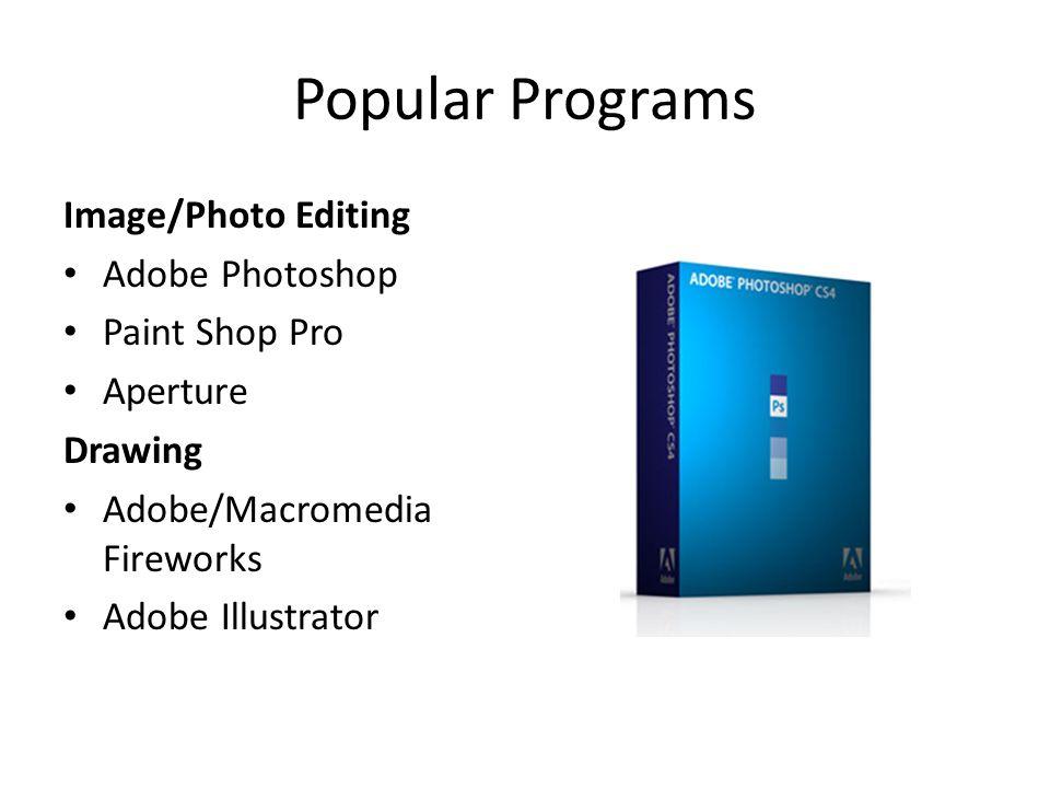 Popular Programs Image/Photo Editing Adobe Photoshop Paint Shop Pro Aperture Drawing Adobe/Macromedia Fireworks Adobe Illustrator
