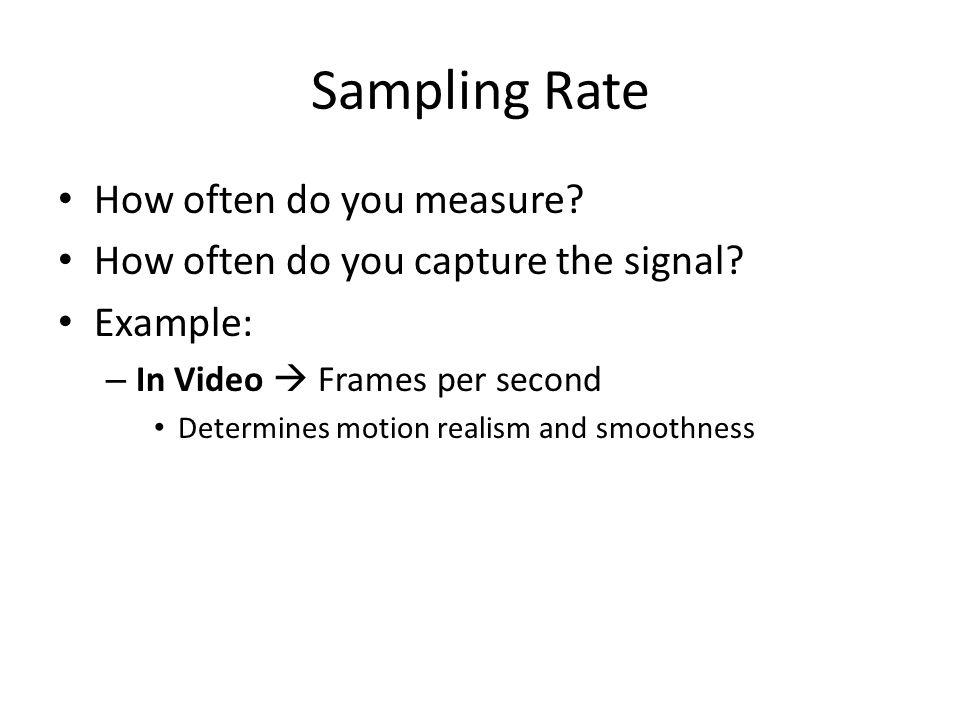 Sampling Rate How often do you measure. How often do you capture the signal.