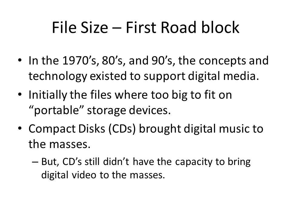 File Size – First Road block In the 1970's, 80's, and 90's, the concepts and technology existed to support digital media.