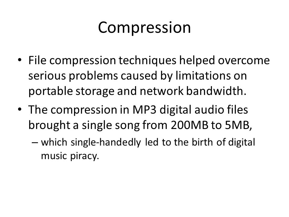 Compression File compression techniques helped overcome serious problems caused by limitations on portable storage and network bandwidth.