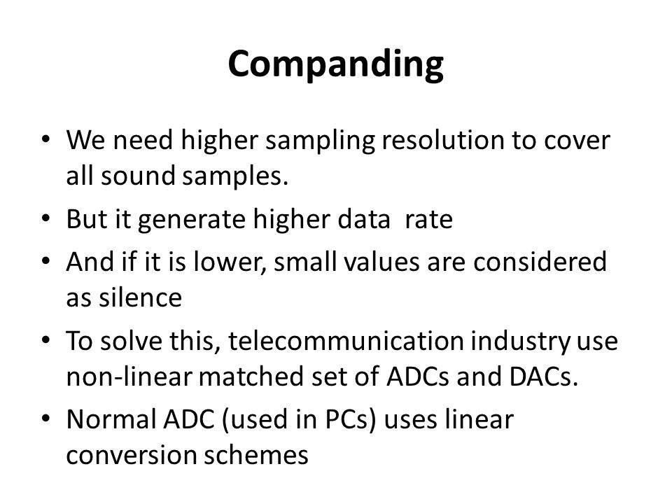 Companding We need higher sampling resolution to cover all sound samples.