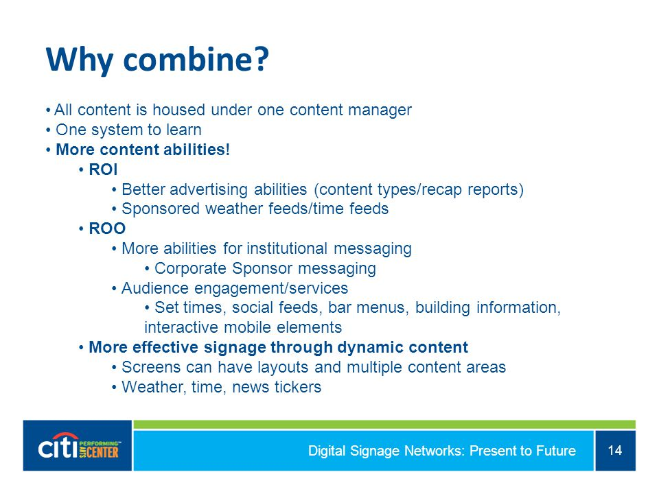 Digital Signage Networks: Present to Future 14 Why combine.