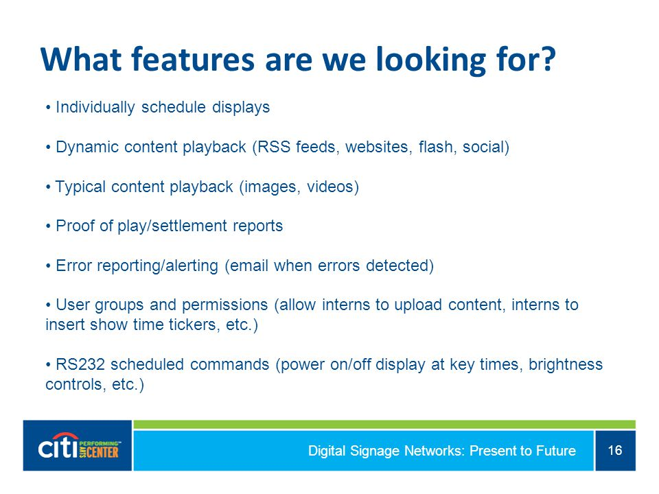 Digital Signage Networks: Present to Future 16 What features are we looking for.