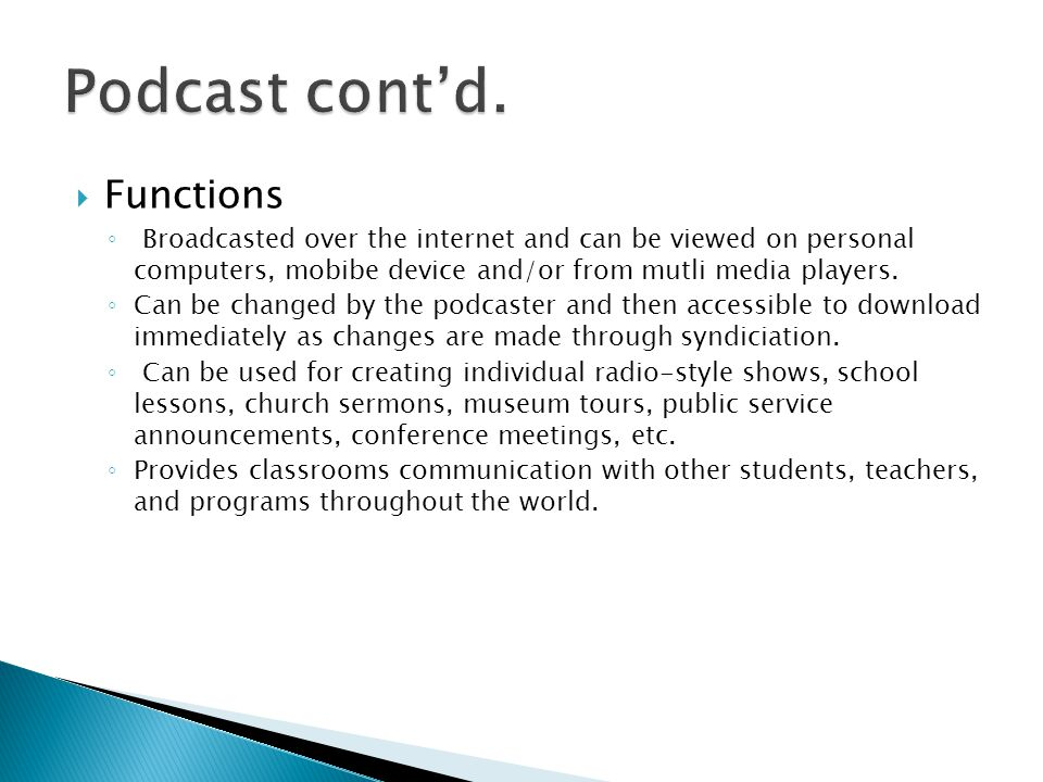  Functions ◦ Broadcasted over the internet and can be viewed on personal computers, mobibe device and/or from mutli media players.