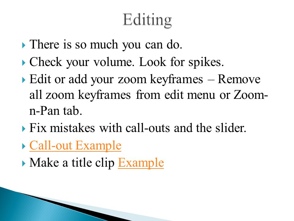  There is so much you can do.  Check your volume. Look for spikes.  Edit or add your zoom keyframes – Remove all zoom keyframes from edit menu or Z
