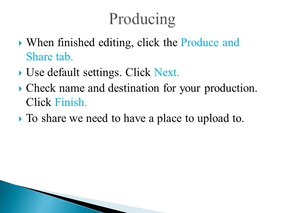  When finished editing, click the Produce and Share tab.  Use default settings. Click Next.  Check name and destination for your production. Click