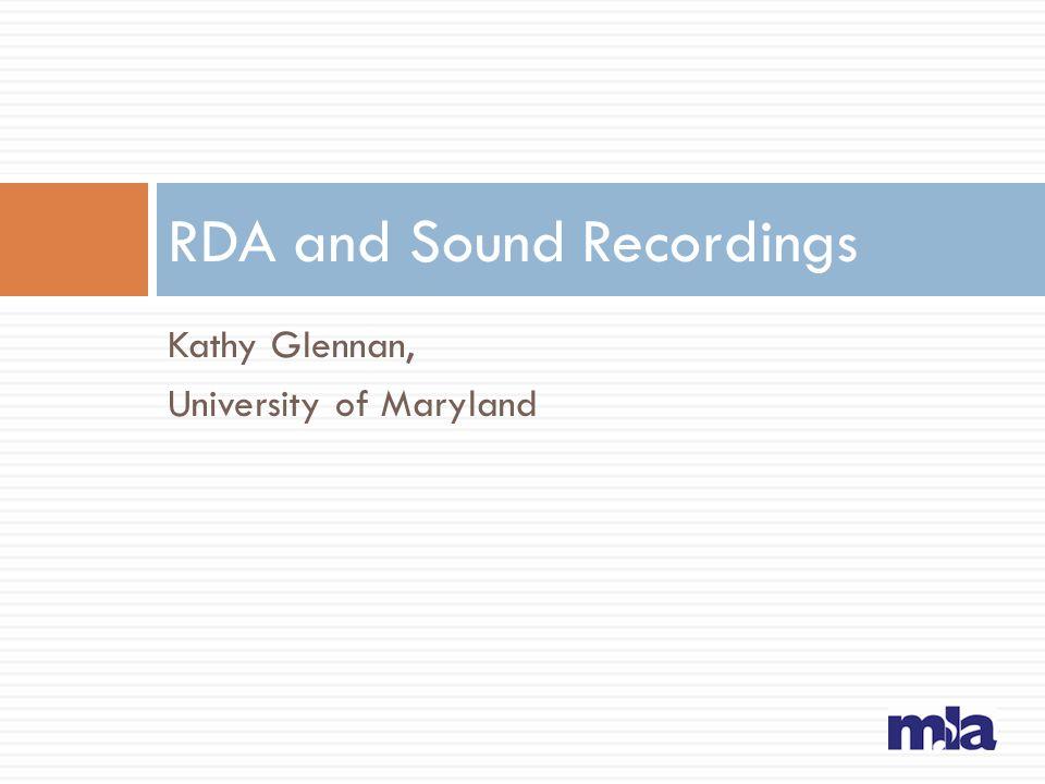 Kathy Glennan, University of Maryland RDA and Sound Recordings