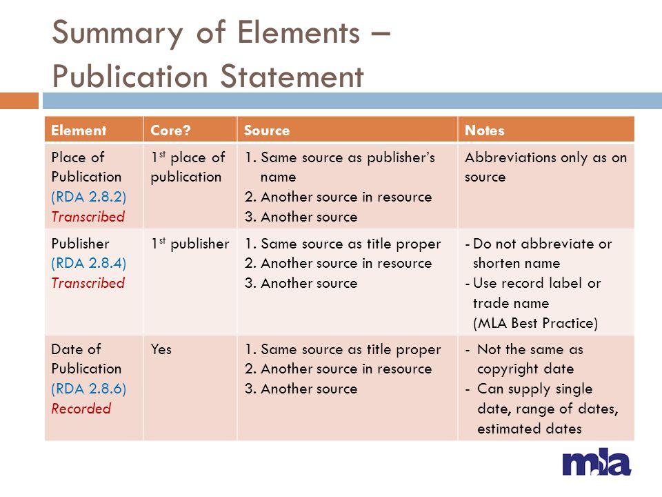Summary of Elements – Publication Statement ElementCore?SourceNotes Place of Publication (RDA 2.8.2) Transcribed 1 st place of publication 1.Same sour
