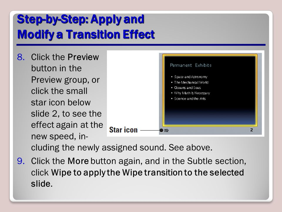 Step-by-Step: Apply and Modify a Transition Effect 8.Click the Preview button in the Preview group, or click the small star icon below slide 2, to see