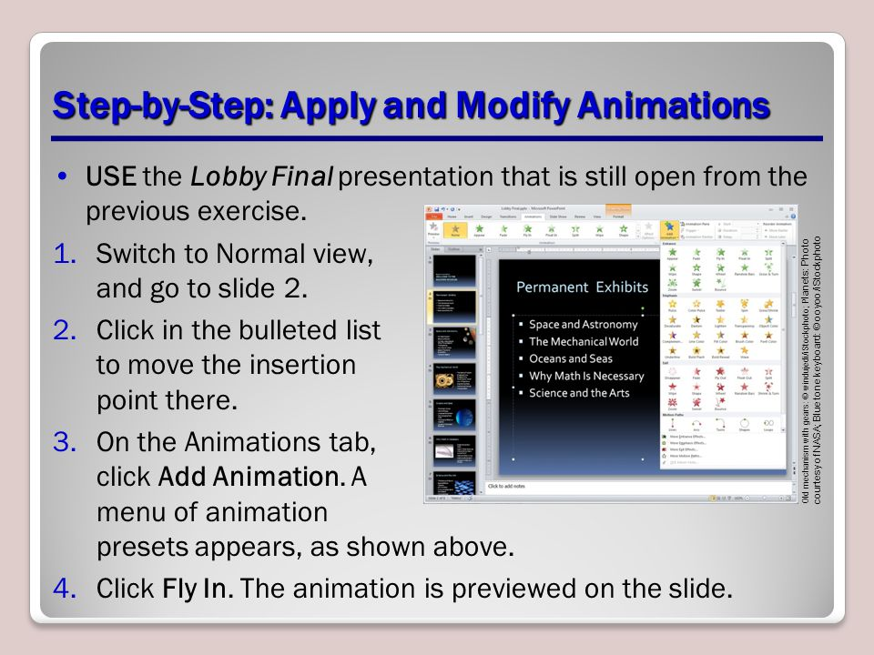 Step-by-Step: Apply and Modify Animations USE the Lobby Final presentation that is still open from the previous exercise. 1.Switch to Normal view, and