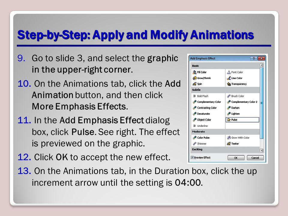 Step-by-Step: Apply and Modify Animations 9.Go to slide 3, and select the graphic in the upper-right corner. 10. On the Animations tab, click the Add