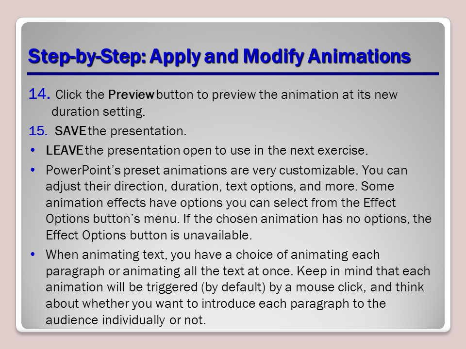 Step-by-Step: Apply and Modify Animations 14. Click the Preview button to preview the animation at its new duration setting. 15. SAVE the presentation