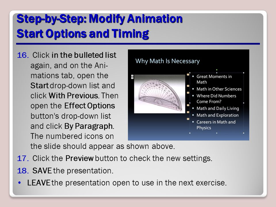 Step-by-Step: Modify Animation Start Options and Timing 16. Click in the bulleted list again, and on the Ani- mations tab, open the Start drop-down li
