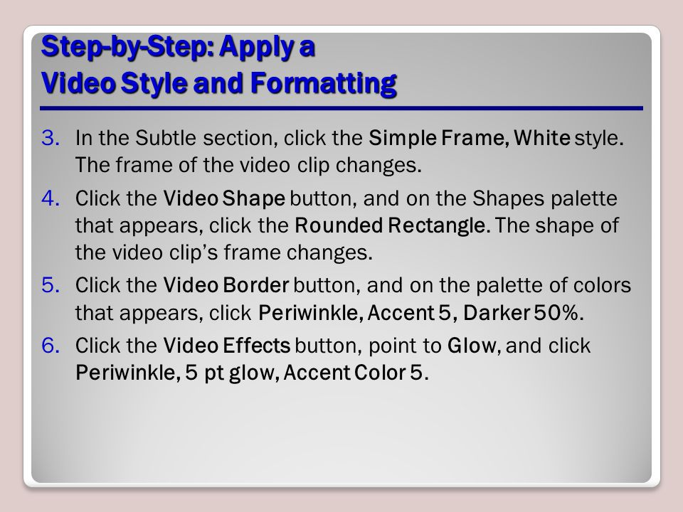 Step-by-Step: Apply a Video Style and Formatting 3.In the Subtle section, click the Simple Frame, White style. The frame of the video clip changes. 4.