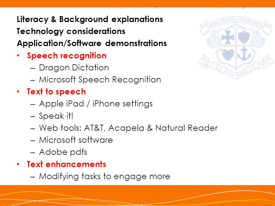 Literacy & Background explanations Technology considerations Application/Software demonstrations Speech recognition – Dragon Dictation – Microsoft Speech Recognition Text to speech – Apple iPad / iPhone settings – Speak it.