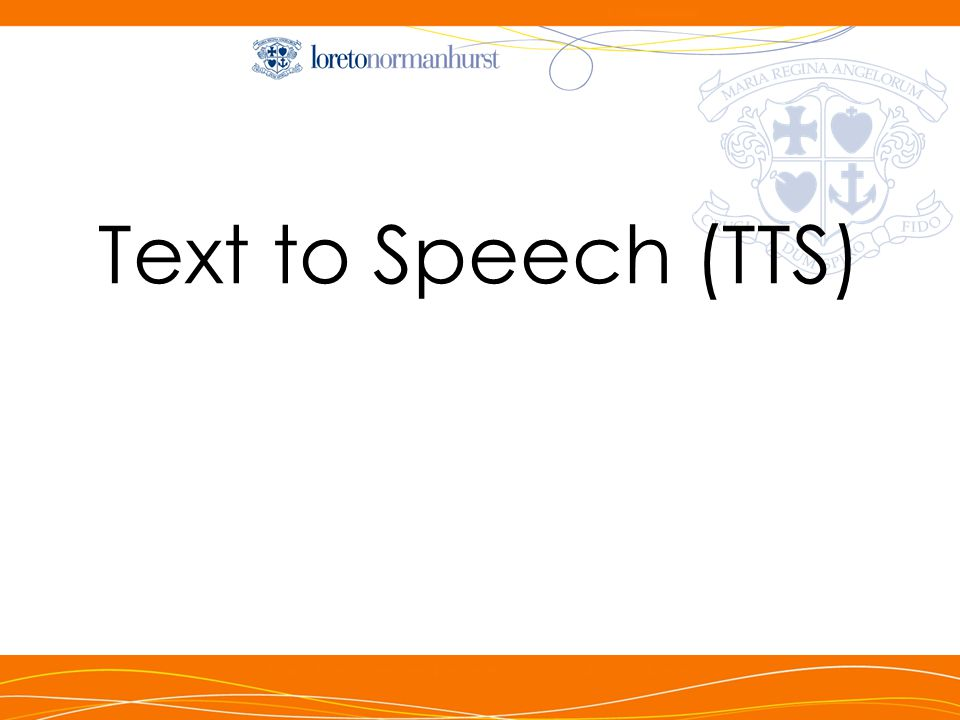 Text-to-speech (TTS) Benefits Student-centred and controlled Playback allows students to auto-correct heard word in relation to spoken word – spelling can be developed Allows enunciation and pronunciation to develop with concerted practise Students can engage individually, in their own time and place Options relating to voice speed, voice volume and font size personalisation Experiencing voices for consideration: http://www.nextup.com/TextAloud/SpeechEngine/voices.