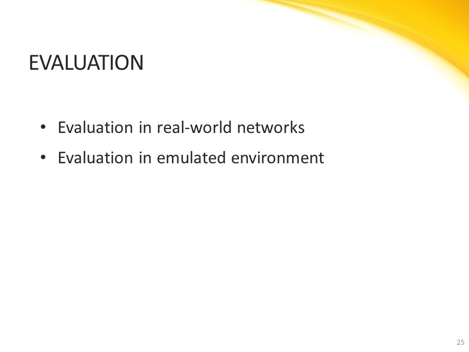 Evaluation in real-world networks Evaluation in emulated environment EVALUATION 25