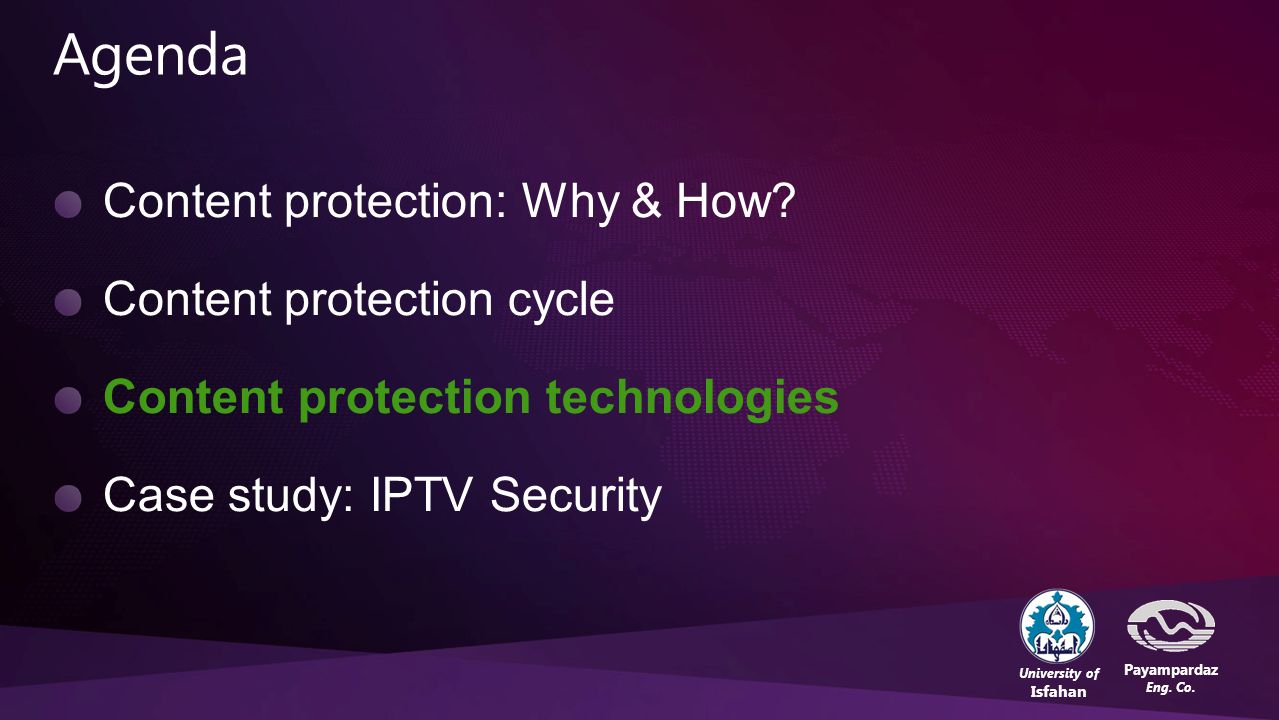 University of Isfahan Payampardaz Eng. Co. Content protection: Why & How? Content protection cycle Content protection technologies Case study: IPTV Se